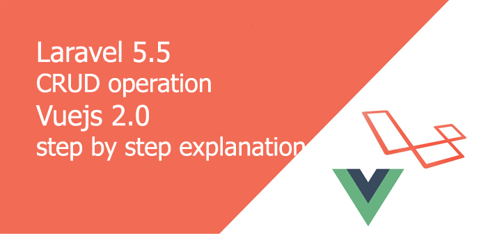 Laravel 5.5 CRUD operation with Vuejs 2.0 step by step explanation