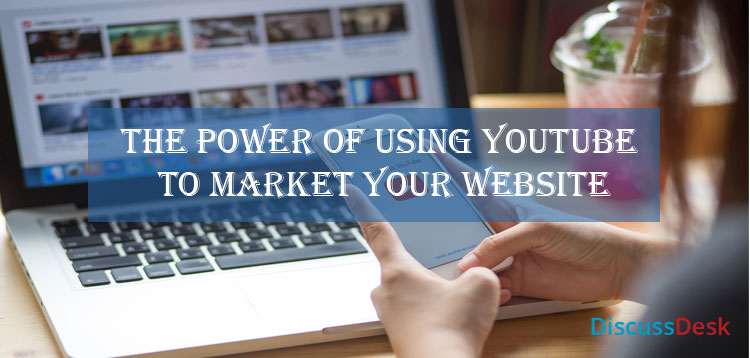 The Power Of Using YouTube To Market Your Website