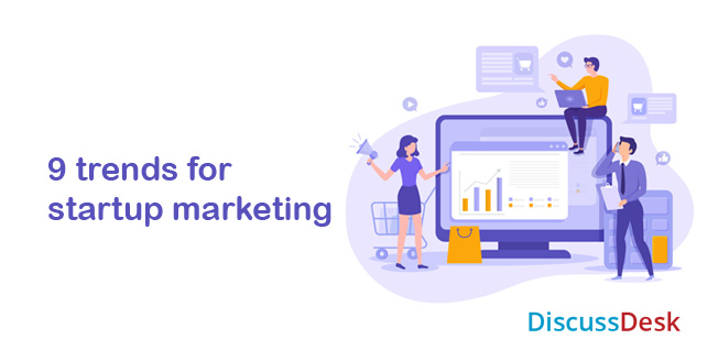 9 trends for startup marketing