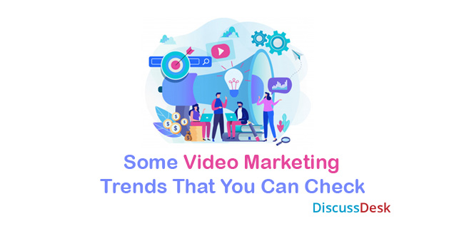 Some Video Marketing Trends That You Can Check