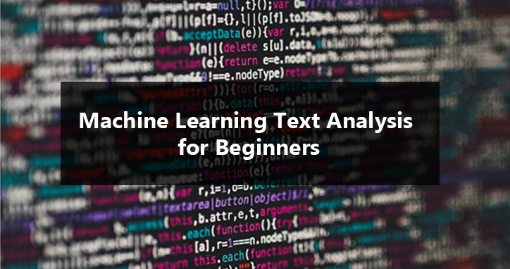 Machine Learning Text Analysis for Beginners